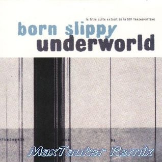"Underworld "" Born Slippy  "" MaxTauker Remix"