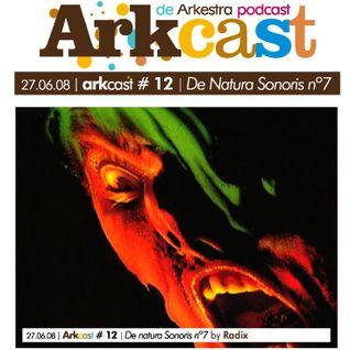 ARKcast # 12 | De Natura Sonoris nº7 x Radix