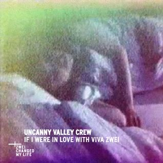 Uncanny Valley Crew - If I Were In Love With Viva Zwei