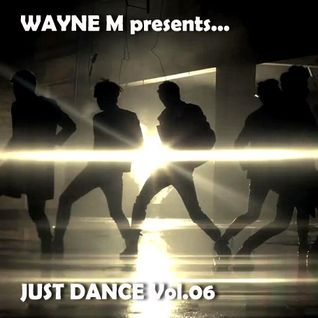 Wayne M presents... Just Dance.Vol.06
