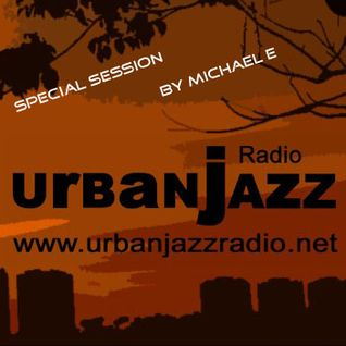 Special Michael E Late Lounge Session - Urban Jazz Radio Broadcast #15:2