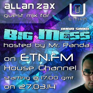 Allan Zax guest mix for Big Mess Radio Show on ETN.FM House Channel (27.03.14)