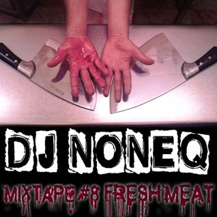 "Dj NonEq Mixtape #8 ""Fresh Meat"""