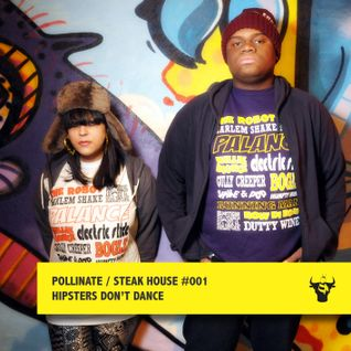 Pollinate / Steak House #001 - Hipster's Don't Dance