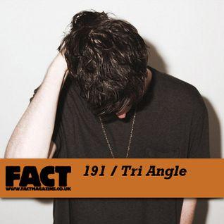 FACT Mix 191: Tri Angle
