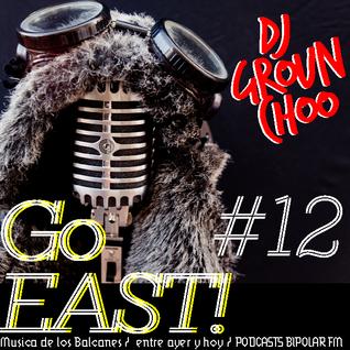 GO EAST ! #12 músicas de los balcanes entre ayer y hoy- balkan dub reggae
