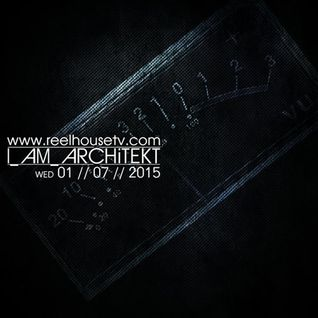 I_AM_ARCHiTEKT - ReelHouseTV - 01//07//2015