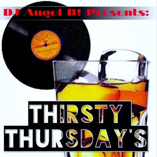 DJ Angel B! Presents: Thirsty Thursday's