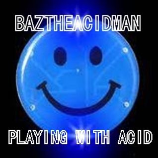 BazTheAcidMan - Playing With Acid