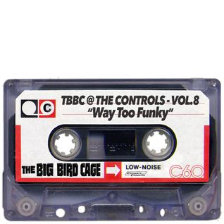 TBBC @ THE CONTROLS - VOL.8 ''Way Too Funky'' (The Big Bird Cage In The Mix)