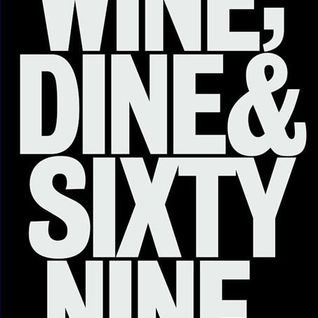 Wine, Dine and Sixty Nine