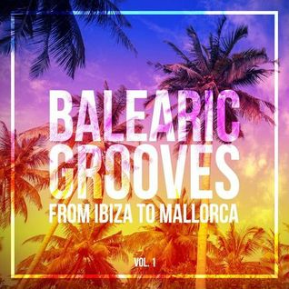* Balearic Grooves (From Ibiza to Mallorca) *
