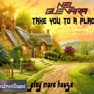 let me take you to a place (nel guevara 2k14mix)