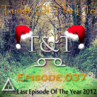 T&T – Tunes Of The Life [Episode 037] [Last Episode Of The Year 2012]