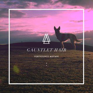 Gauntlet Hair - Fortyounce Mixtape