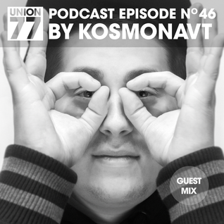 UNION 77 PODCAST EPISODE No. 46 BY KOSMONAVT