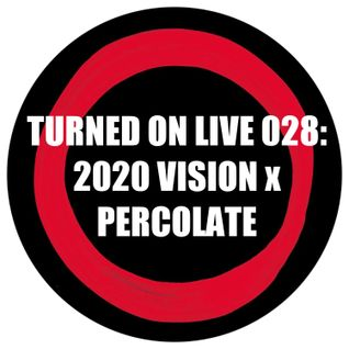 Turned On Live 028: 2020 Vision x Percolate