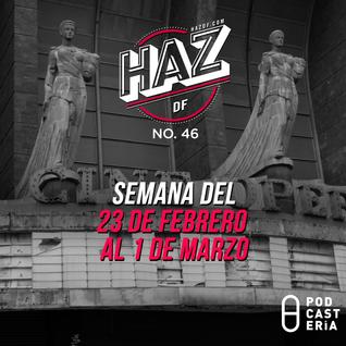 HazDF No. 46. Semana del 23 de febrero al 1 de marzo: FICUNAM, Comida Central por Comilona, Nrmal.