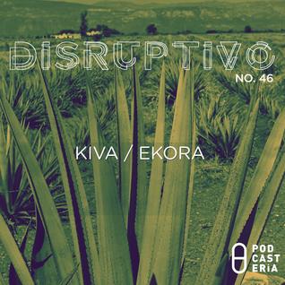Disruptivo No. 46 - Kiva / Ekora