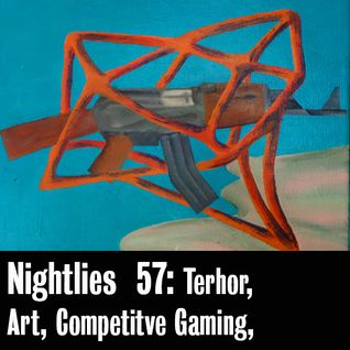 Nightlies EP 57 - Terhor, Art, Competitive Gaming