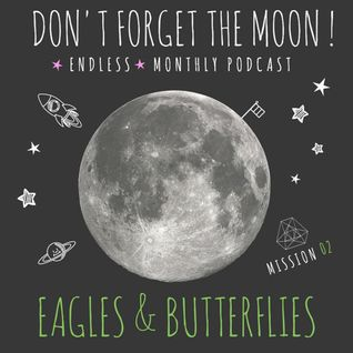 Eagles & Butterflies–Don't Forget The Moon! Mission 002
