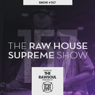 The RAW HOUSE SUPREME Show - #157 Hosted by The Rawsoul