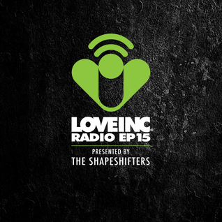 Love Inc Radio EP15 presented by The Shapeshifters