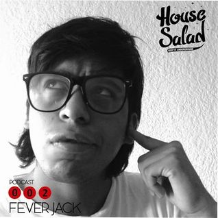 FeverJack@House Salad Podcast 002
