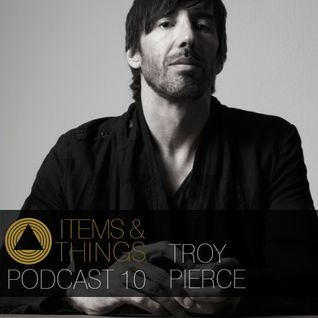 ITEMS & THINGS PODCAST 10: TROY PIERCE