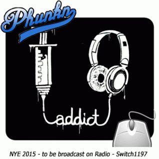 Phunkn - Addict (NYE 2015 Switch1197 Radio Broadcast Mixtape)