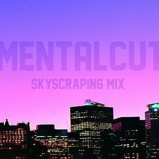 DJ Mentalcut - Skyscraping Mix