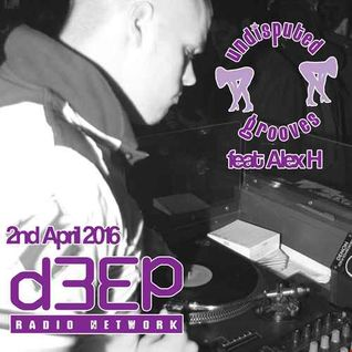 April 2nd 2016 D3ep with Damien Jay  feat Alex H on  undisputed grooves