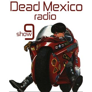 Dead Mexico Radio: Show 9