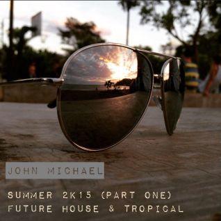 John Michael - Summer 2K15 (Part One: Future House & Tropical)