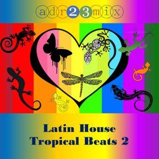 Latin House - Tropical Beats 2 (adr23mix)