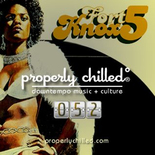 Properly Chilled Podcast #52 (B): Guest Set by Fort Knox Five