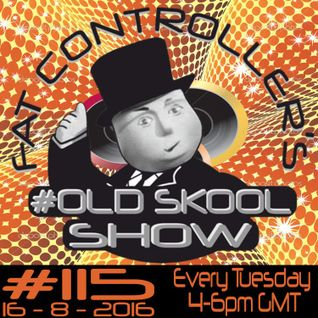 #OldSkool Show #115 with DJ Fat Controller 16th August 2016