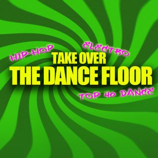 TAKE OVER THE DANCE FLOOR