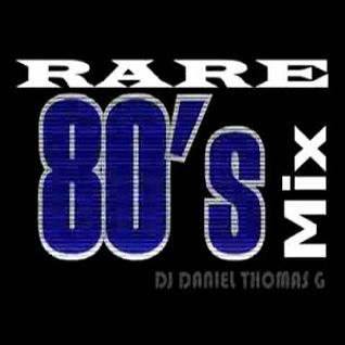 Rare 80's Mix [ Mixed by DJ Daniel Thomas G ]