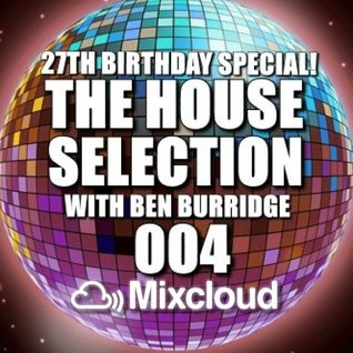 The House Selection 004 (Ben Burridge 27th Birthday Mix)