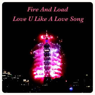 Fire And Load (Love You Like A Love Song)