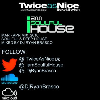 Mar - Apr 2016 Soulful & Deep House Mixed By Dj Ryan Brasco