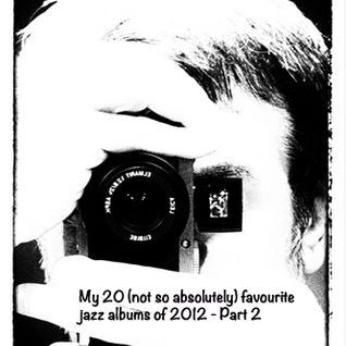My 20 (not so absolutely) favourite jazz albums of 2012 - Part 2