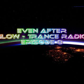Even After - Glow - Trance Radio Episode 8