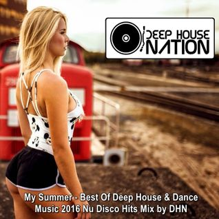 DeepHouseNation ♦ My Summer ♦ Best of Deep House Nu Disco Dance Music Mix 2016 ♦ By DHN