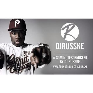 @DJRUSSKE - #30MinutesOf @50Cent(PROMOTIONAL USE ONLY)
