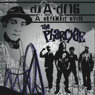 DJ A-Dog x The Pharcyde 'A Re-fixed Ryde'