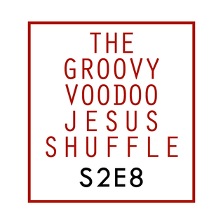 THE GROOVY VOODOO JESUS SHUFFLE #S2E8