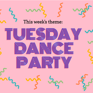 Tuesday Dance Party