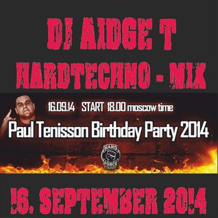 Hardtechno Paul Tenisson BDay Mix 2014 @DJAidgeT Hard Force United